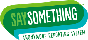 Say Something. Anonymous Reporting System. Saysomething.net